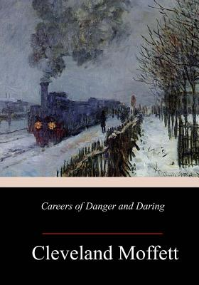 Careers of Danger and Daring - Moffett, Cleveland