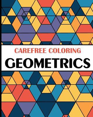 Carefree Coloring Geometrics: Color Your Cares Away! - H R Wallace Publishing