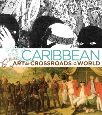 Caribbean: Art at the Crossroads of the World - Cullen, Deborah (Editor), and Fuentes, Elvis (Editor), and Wood, Yolanda (Contributions by)