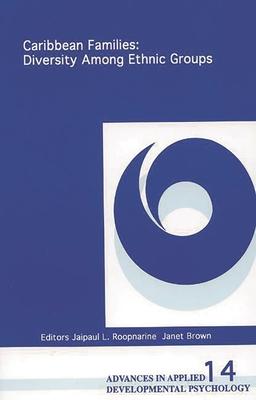 Caribbean Families: Diversity Among Ethnic Groups - Roopnarine, Jaipaul L (Editor), and Brown, Janet (Editor)