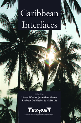 Caribbean Interfaces - D'Hulst, Lieven, and Moura, Jean-Marc, and Bleeker, Liesbeth