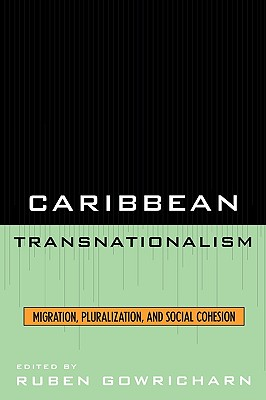 Caribbean Transnationalism: Migration, Pluralization, and Social Cohesion - Gowricharn, Ruben