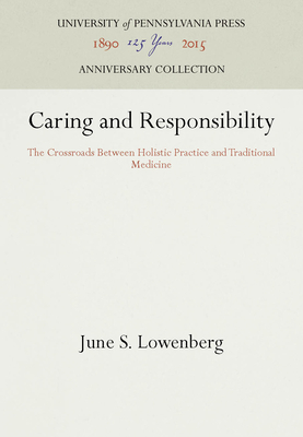 Caring and Responsibility: The Crossroads Between Holistic Practice and Traditional Medicine - Lowenberg, June S