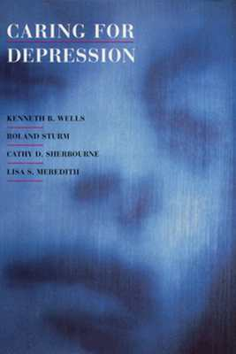 Caring for Depression - Wells, Kenneth, and Sturm, Roland, and Meredith, Lisa S