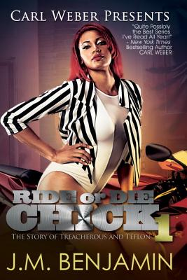 Carl Weber Presents Ride or Die Chick 1: The Story of Treacherous and Teflon - Benjamin, J M