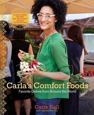 Carla's Comfort Foods: Favorite Dishes from Around the World - Hall, Carla, and Ko, Genevieve, and Janisch, Frances (Photographer)