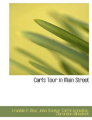 Carl's Tour in Main Street - Rice, Franklin Pierce, and Knowlton, John Stocker Coffin, and Wheelock, Clarendon