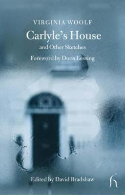 Carlyle's House: And Other Sketches - Woolf, Virginia, and Lessing, Doris May (Foreword by), and Bradshow, David (Editor)