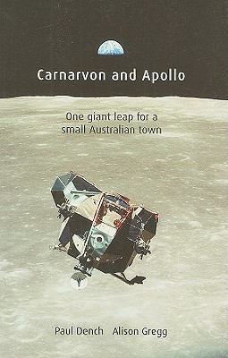 Carnarvon and Apollo: One Giant Leap for a Small Australian Town - Dench, Paul, and Gregg, Alison
