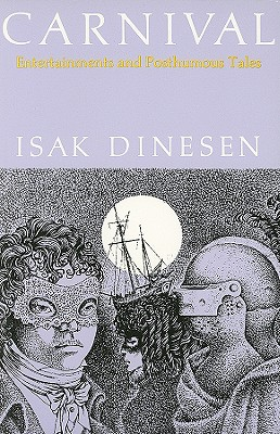 Carnival: Entertainments and Posthumous Tales - Dinesen, Isak