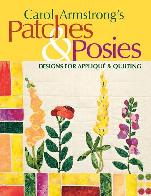 Carol Armstrong's Patches & Posies - Print on Demand Edition - Armstrong, Carol