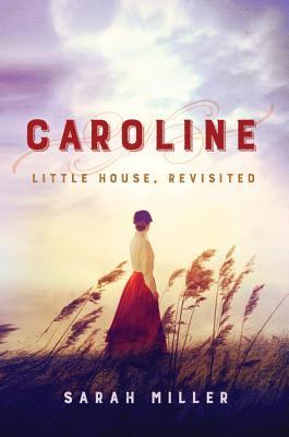 Caroline: Little House, Revisited - Miller, Sarah, Dr.