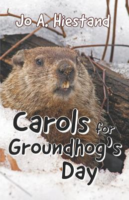 Carols for Groundhog's Day - Hiestand, Jo A