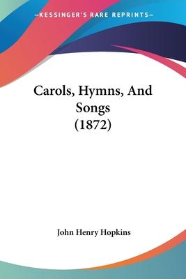 Carols, Hymns, and Songs (1872) - Hopkins, John Henry, Jr.