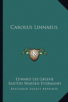 Carolus Linnaeus Carolus Linnaeus - Greene, Edward Lee, and Evermann, Barton Warren (Introduction by)