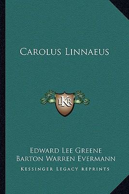 Carolus Linnaeus Carolus Linnaeus - Greene, Edward Lee, and Evermann, Barton Warren (Introduction by)