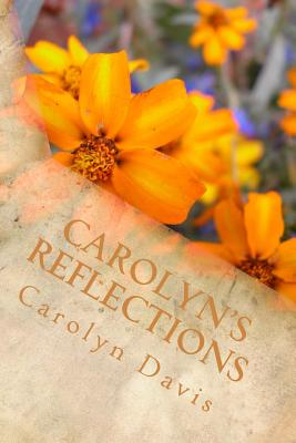 Carolyn's Reflections: Journaling Life's Situation Through Poetry - Davis, Carolyn