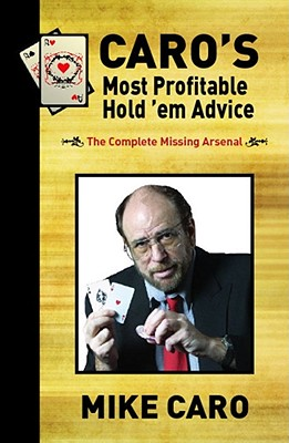 Caro's Most Profitable Hold'em Advice: The Complete Missing Arsenal - Caro, Mike