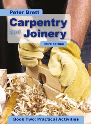 Carpentry and Joinery Book Two: Practical Activities - Brett, Peter
