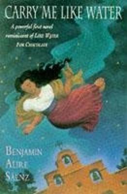 Carry Me Like Water - Saenz, Benjamin Alire