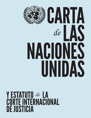 Carta de Las Naciones Unidas y Estatuto de La Corte Internacional de Justicia - United Nations: Department of Public Information