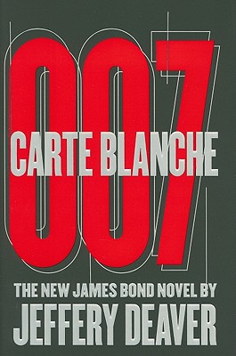 Carte Blanche 007: The New James Bond Novel - Deaver, Jeffery