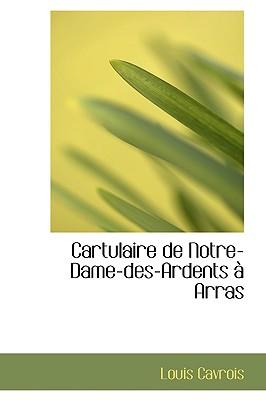 Cartulaire de Notre-Dame-Des-Ardents Arras - Cavrois, Louis