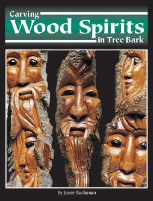 Carving Wood Spirits in Tree Bark: Capturing Unique Faces & Expressions in Wood - Buchanan, Joyce