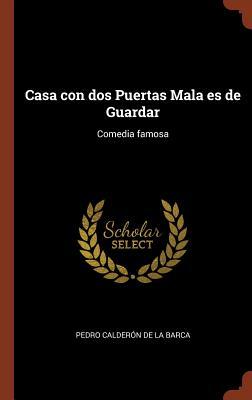 Casa Con DOS Puertas Mala Es de Guardar: Comedia Famosa - Calderon De La Barca, Pedro