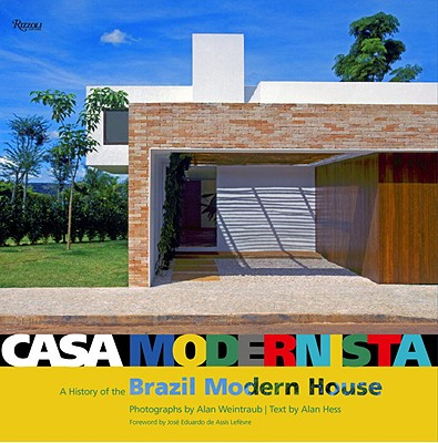 Casa Modernista: A History of the Brazil Modern House - Hess, Alan (Text by), and Weintraub, Alan (Photographer), and De Assis Lefevre, Jose (Foreword by)