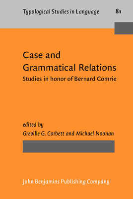 Case and Grammatical Relations: Studies in Honor of Bernard Comrie - Corbett, Greville G (Editor), and Noonan, Michael (Editor)