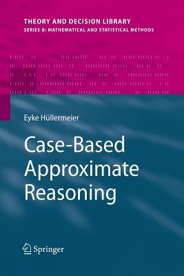 Case-Based Approximate Reasoning - Hullermeier, Eyke