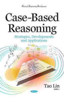 Case-Based Reasoning: Strategies, Developments & Applications - Lin, Tao (Editor)