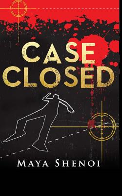 Case Closed: This Book Is a Suspense Murder Mystery. a TV News Anchor Is Murdered in the Glamour Capital of India, Mumbai. Police Swiftly Swings Into Action and Arrests the Killer. Justice Delivered, or Is It? - Shenoi, Maya