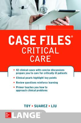 Case Files Critical Care - Toy, Eugene C., and Liu, Terrence H., and Suarez, Manuel