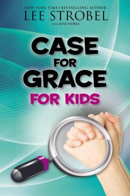Case for Grace for Kids - Strobel, Lee, and Florea, Jesse