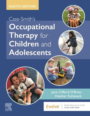 Case-Smith's Occupational Therapy for Children and Adolescents - O'Brien, Jane Clifford, and Kuhaneck, Heather