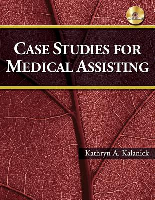 Case Studies for Medical Assisting - Kalanick, Kathryn A