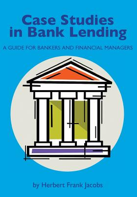 Case Studies in Bank Lending - Jacobs, Herbert Frank