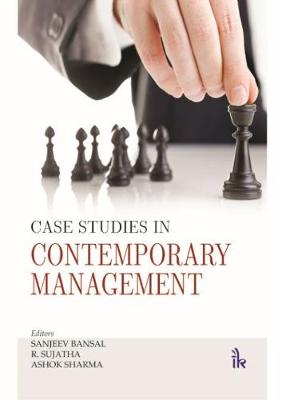 Case Studies in Contemporary Management - Bansal, Sanjeev, and Sujatha, R., and Sharma, Ashok