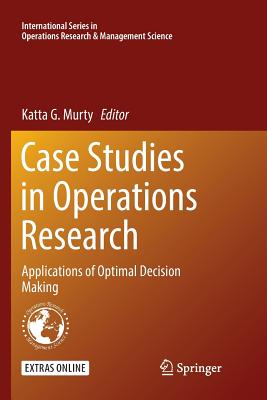 Case Studies in Operations Research: Applications of Optimal Decision Making - Murty, Katta G (Editor)