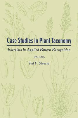 Case Studies in Plant Taxonomy: Exercises in Applied Pattern Recognition - Stuessy, Tod, Professor