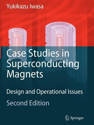 Case Studies in Superconducting Magnets: Design and Operational Issues - Iwasa, Yukikazu