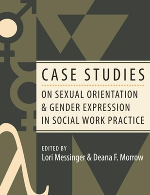 Case Studies on Sexual Orientation and Gender Expression in Social Work Practice - Messinger, Lori (Editor)