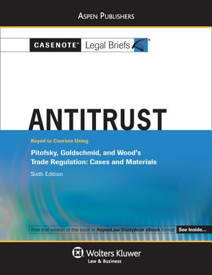 Casenote Legal Briefs for Antitrust, Keyed to Pitofsky, Goldschmid, and Wood - Casenotes