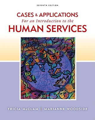 Cases and Applications for an Introduction to Human Services - McClam, Tricia, and Woodside, Marianne R
