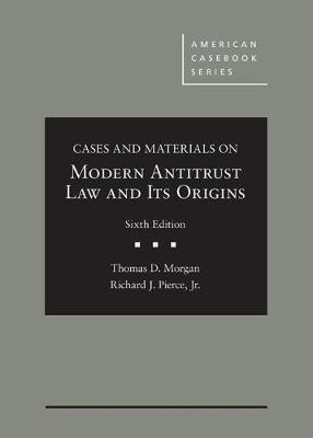 Cases and Materials on Modern Antitrust Law and Its Origins - Morgan, Thomas D, and Pierce, Richard J, Jr.