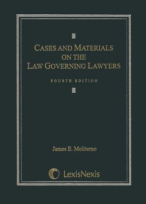 Cases and Materials on the Law Governing Lawyers - Moliterno, James E