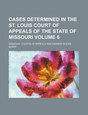 Cases Determined in the St. Louis Court of Appeals of the State of Missouri Volume 10 - Appeals, Missouri Courts of