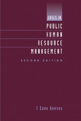 Cases in Public Human Resource Management - Reeves, T Zane